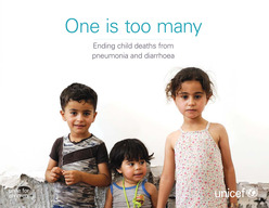 Ending Child Deaths from Pneumonia and Diarrhoea - UNICEF report: One is Too Many
